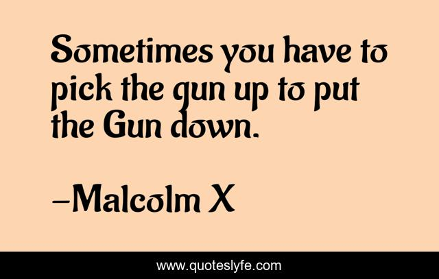 Sometimes you have to pick the gun up to put the Gun down.