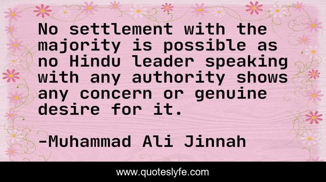 No settlement with the majority is possible as no Hindu leader speaking with any authority shows any concern or genuine desire for it.