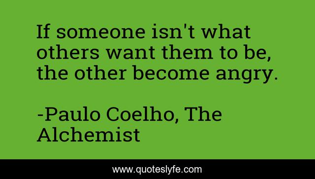 If someone isn't what others want them to be, the other become angry.