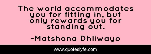The world accommodates you for fitting in, but only rewards you for standing out.