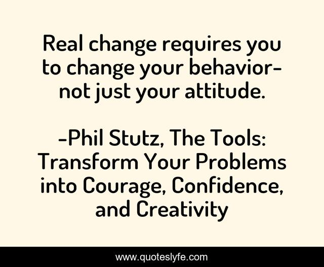 Real change requires you to change your behavior-not just your attitude.