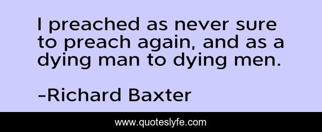 I preached as never sure to preach again, and as a dying man to dying men.