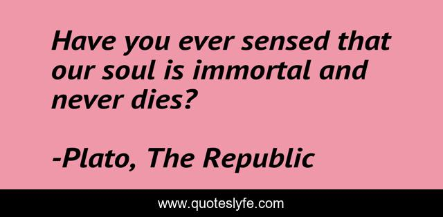 Have you ever sensed that our soul is immortal and never dies?