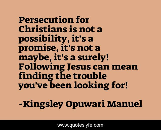 Persecution for Christians is not a possibility, it's a promise, it's not a maybe, it's a surely! Following Jesus can mean finding the trouble you've been looking for!