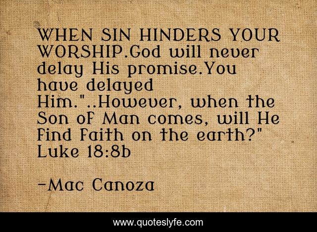 WHEN SIN HINDERS YOUR WORSHIP.God will never delay His promise.You have delayed Him.
