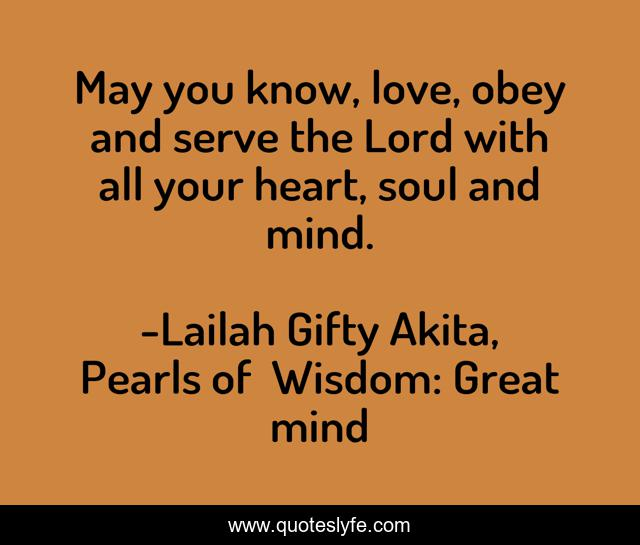 May you know, love, obey and serve the Lord with all your heart, soul and mind.