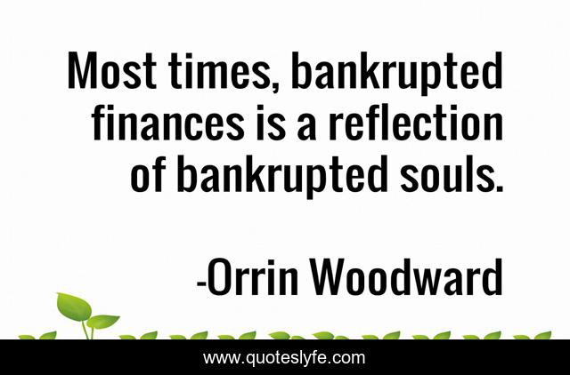 Most times, bankrupted finances is a reflection of bankrupted souls.