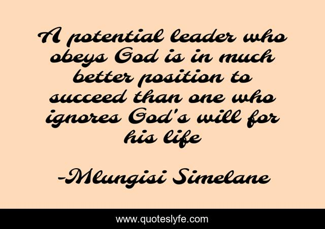 A potential leader who obeys God is in much better position to succeed than one who ignores God's will for his life