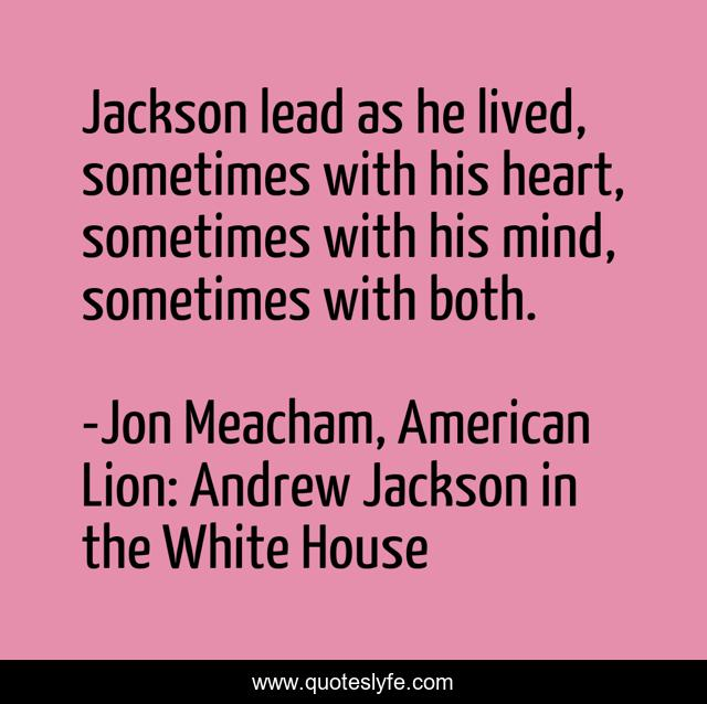Jackson lead as he lived, sometimes with his heart, sometimes with his mind, sometimes with both.