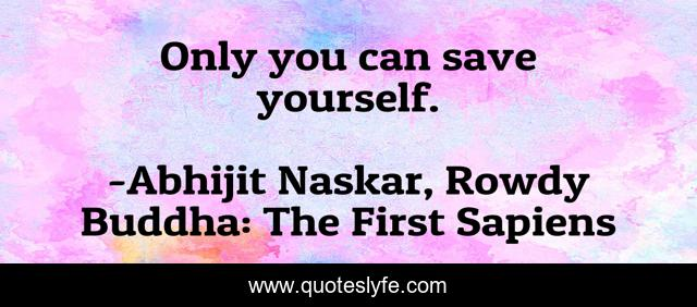 Only you can save yourself.