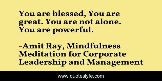 You are blessed, You are great. You are not alone. You are powerful.
