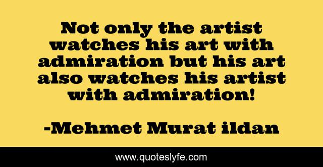 Not only the artist watches his art with admiration but his art also watches his artist with admiration!