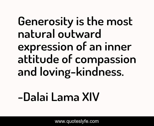 Generosity is the most natural outward expression of an inner attitude...  Quote by Dalai Lama XIV - QuotesLyfe