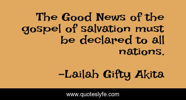 The Good News of the gospel of salvation must be declared to all nations.