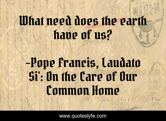 What need does the earth have of us?