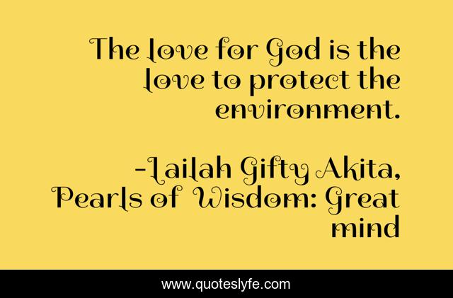 The love for God is the love to protect the environment.