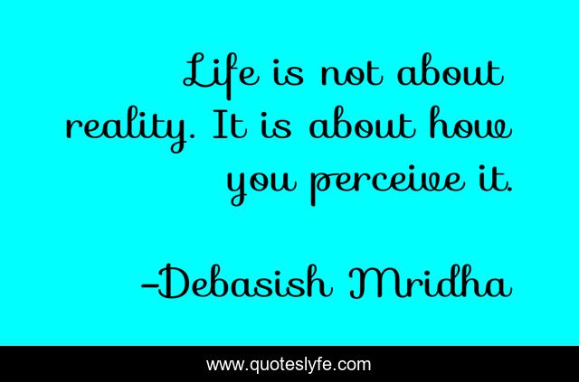Best Life Is Not About Reality Quotes With Images To Share And Download For Free At Quoteslyfe