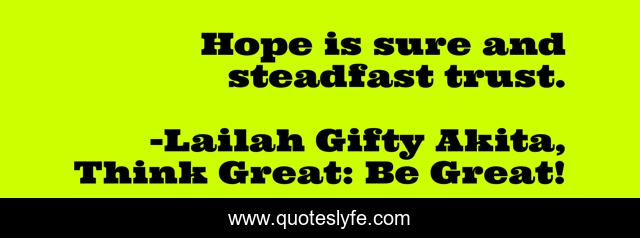Hope is sure and steadfast trust.