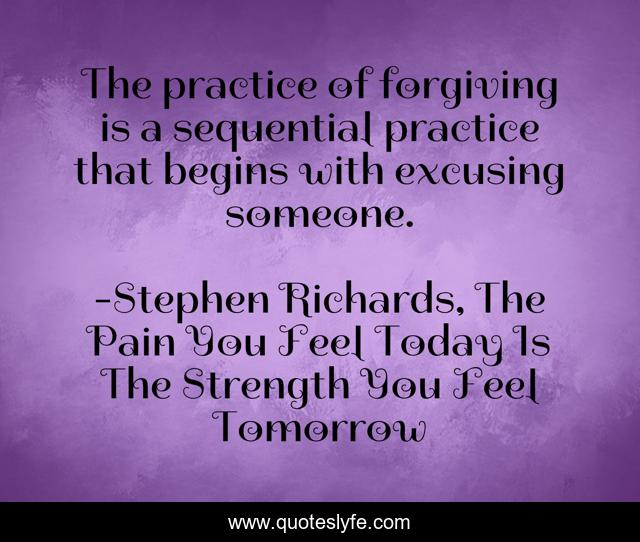 The practice of forgiving is a sequential practice that begins with excusing someone.