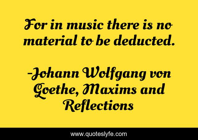 For in music there is no material to be deducted.