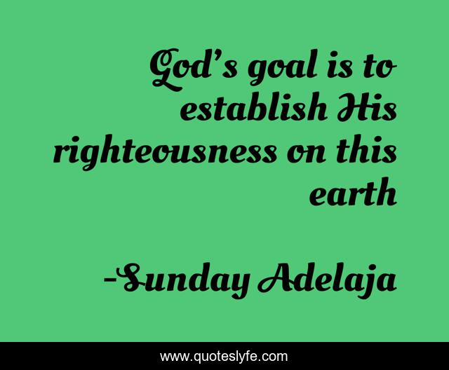 God's goal is to establish His righteousness on this earth