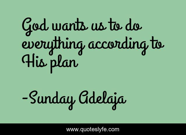 God wants us to do everything according to His plan