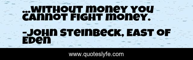 ...without money you cannot fight money.