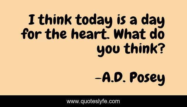 I think today is a day for the heart. What do you think?