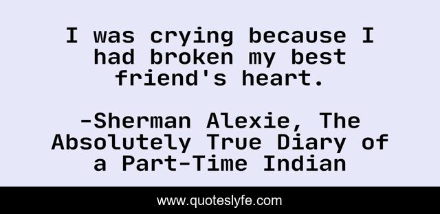 I was crying because I had broken my best friend's heart.