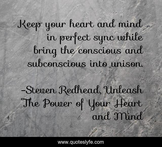 Keep your heart and mind in perfect sync while bring the conscious and subconscious into unison.