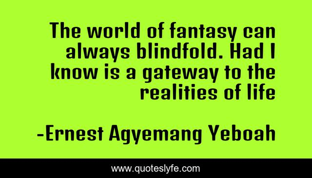 The world of fantasy can always blindfold. Had I know is a gateway to the realities of life