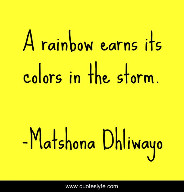 A rainbow earns its colors in the storm.