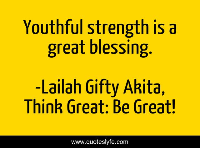 Youthful strength is a great blessing.