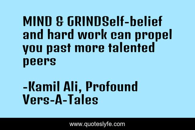 MIND & GRINDSelf-belief and hard work can propel you past more talented peers