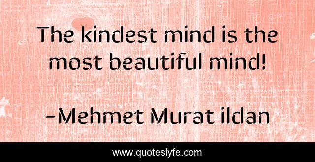 The kindest mind is the most beautiful mind!