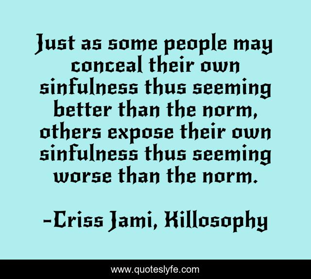 Just as some people may conceal their own sinfulness thus seeming better than the norm, others expose their own sinfulness thus seeming worse than the norm.