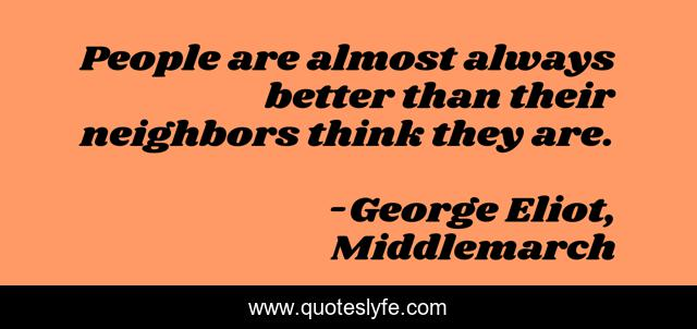 People are almost always better than their neighbors think they are.