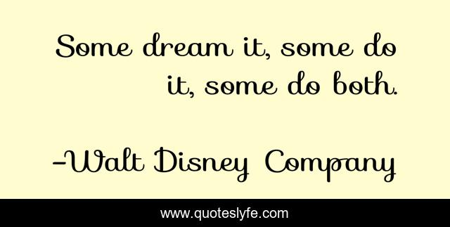 Some dream it, some do it, some do both.