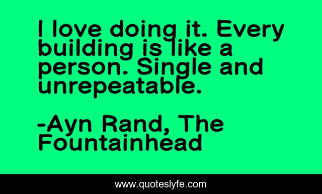 I love doing it. Every building is like a person. Single and unrepeatable.
