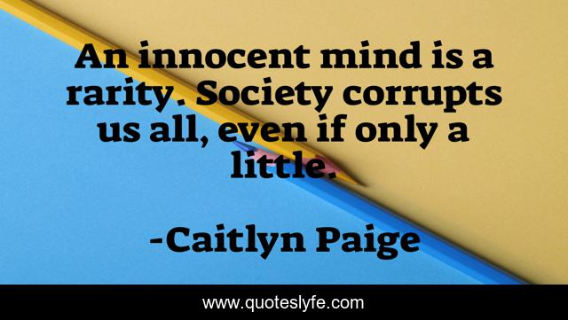 An innocent mind is a rarity. Society corrupts us all, even if only a little.