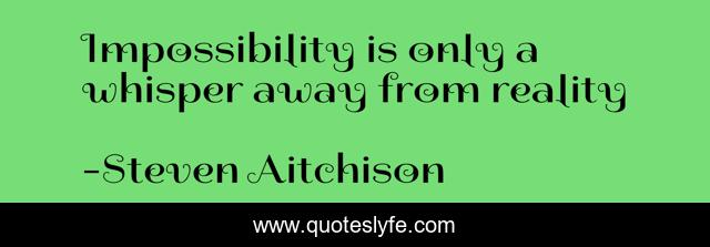 Impossibility is only a whisper away from reality
