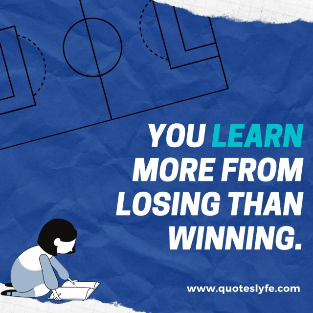 You learn more from losing than winning.