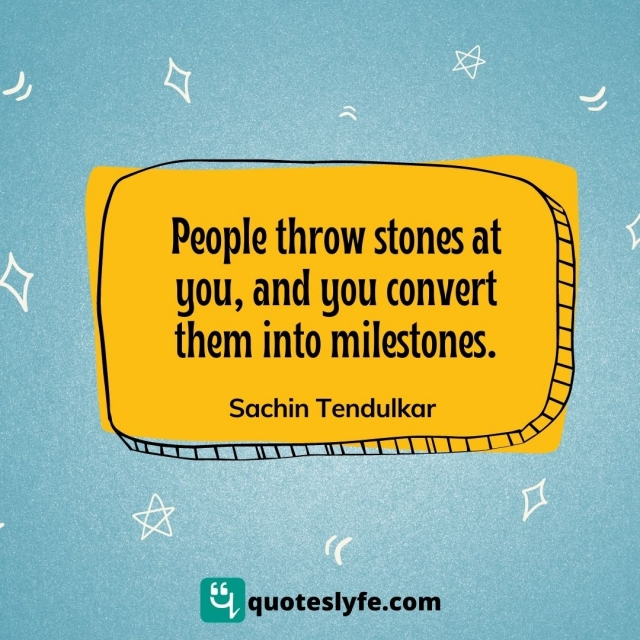 "Humour Quotes: ""People throw stones at you and you convert them into milestones."""