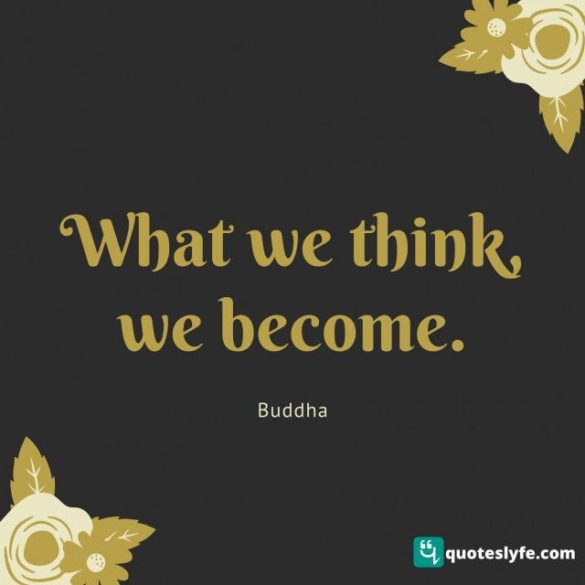 What we think, we become.