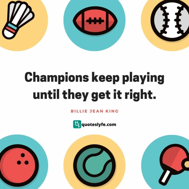 """Sports Quotes: """"Champions keep playing until they get it right."""""""