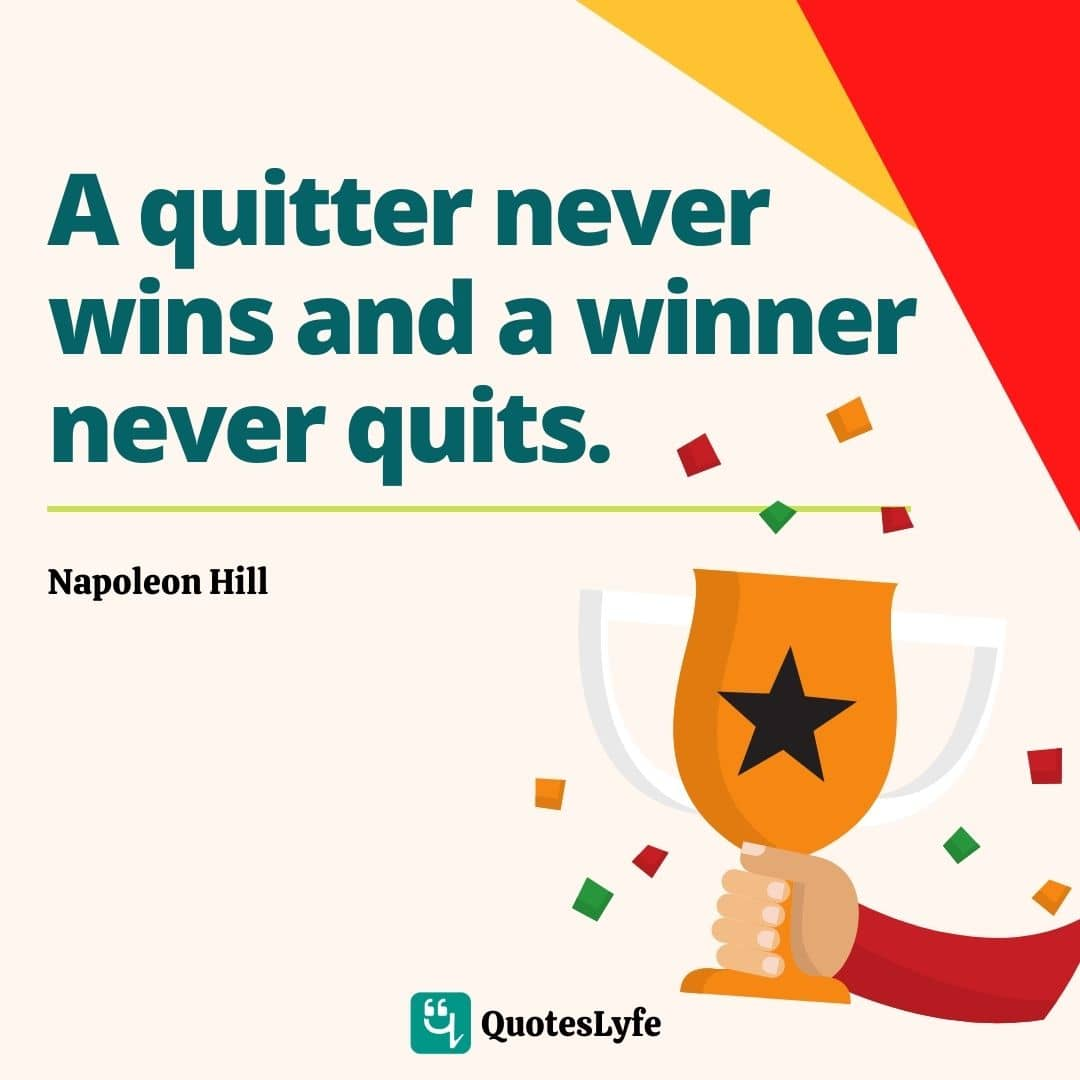 "Napoleon Hill Quotes: ""A quitter never wins and a winner never quits."""