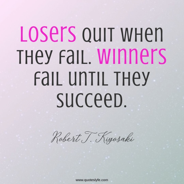 Losers quit when they fail. Winners fail until they succeed.
