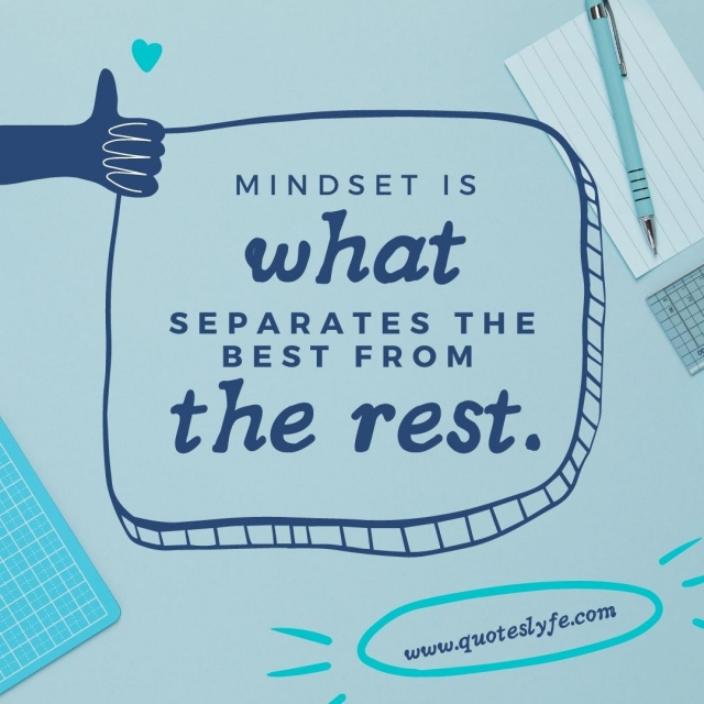 Mindset is what separates the best from the rest.