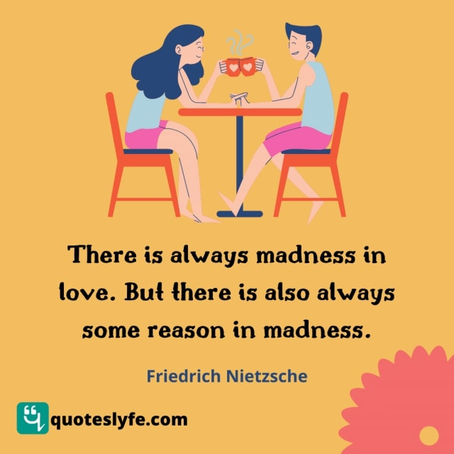 """Friedrich Nietzsche Quotes: """"There is always madness in love. But there is also always some reason in madness."""""""
