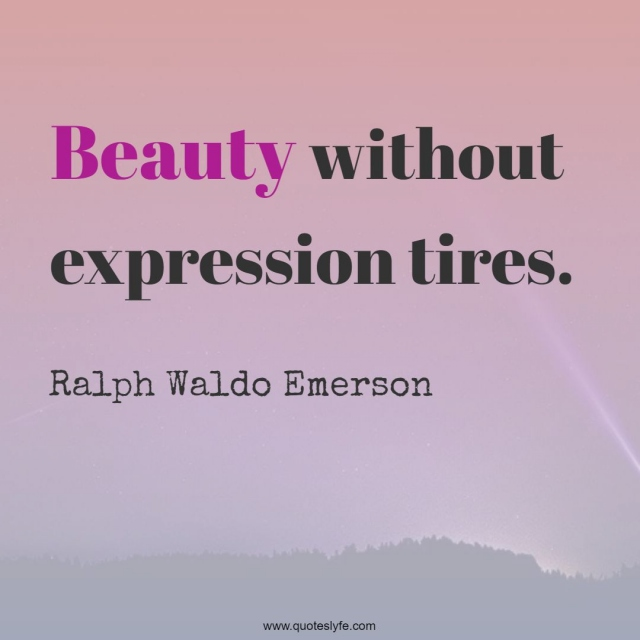 Beauty without expression tires.